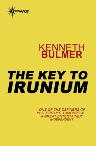 The Key to Irunium: Keys to the Dimensions Book 2 Kenneth Bulmer