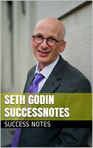 Seth Godin SUCCESSNotes: Ducks, Revolutions, Marketing, Customers, IdeaVirus, And Unselling Success Notes