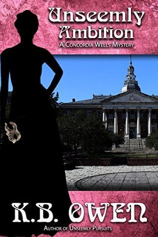 Unseemly Ambition (Concordia Wells Mysteries, #3) K.B. Owen