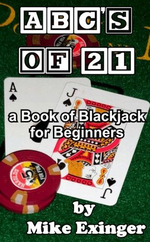 ABCs of 21: a Book of Blackjack for Beginners  by  Mike Exinger