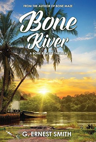 Bone River: Why are people disappearing from the banks of the St. Johns River? (Bone Ramsey Book 3) G. Ernest Smith