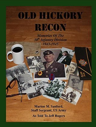 Old Hickory Recon: Memories of the 30th Infantry Division 1943-1945  by  Marion Sanford