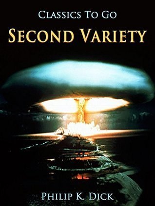 Second Variety: Revised Edition of Original Version Philip K. Dick