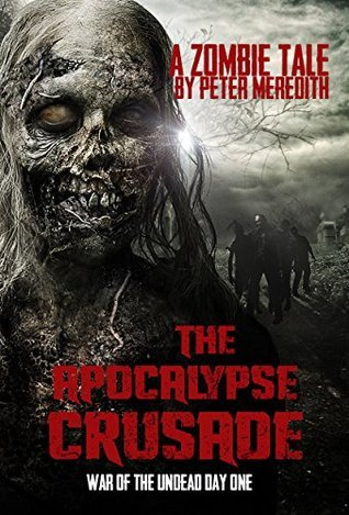 War of the Undead Day One (The Apocalypse Crusade #1)  by  Peter Meredith