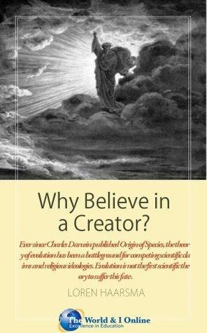 Why Believe in a Creator?  by  Loren Haarsma
