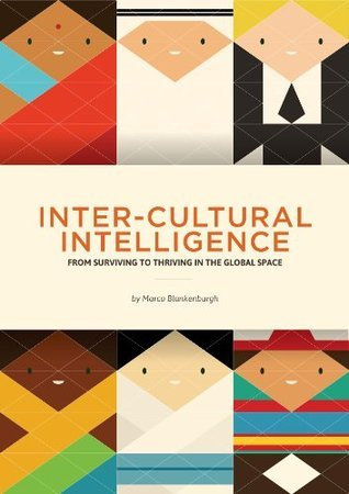 Inter-Cultural Intelligence: From Surviving to Thriving in the Global Space  by  Marco Blankenburgh