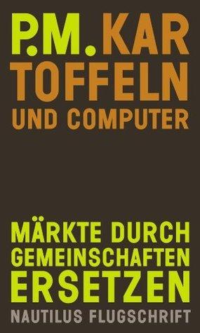 Kartoffeln und Computer: Märkte durch Gemeinschaften ersetzen - Nautilus Flugschrift  by  P. M.