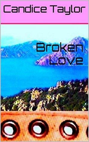 Broken Love  by  Candice Taylor