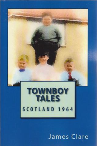 Townboy Tales (Scotland 1964)  by  James Clare