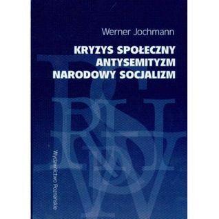 Kryzys społeczny. Antysemityzm. Narodowy socjalizm  by  Werner Jochmann