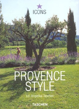 Provence Style: Landscapes, Houses, Interiors, Details  by  Taschen