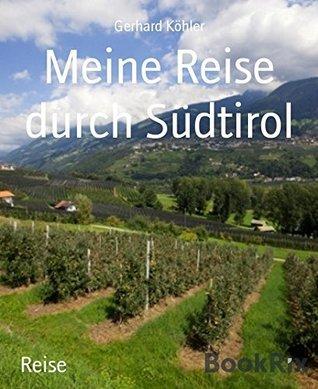 Meine Reise durch Südtirol  by  Gerhard Köhler