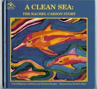 A clean Sea: The Rachel Carson Story Carol Schlank