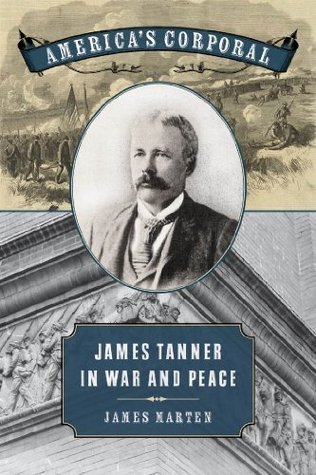 Americas Corporal: James Tanner in War and Peace James Marten