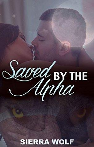 Saved By The Alpha (Werewolf Shape Shifter Paranormal Romance) Sierra Wolf