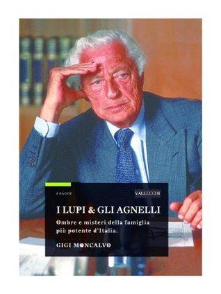 I lupi & gli Agnelli  by  Gigi Moncalvo