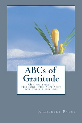 ABCs of Gratitude - Giving Thanks through the Alphabet for your Blessings Kimberley Payne