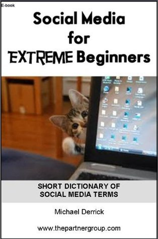 Social Media for Extreme Beginners  by  Michael Derrick