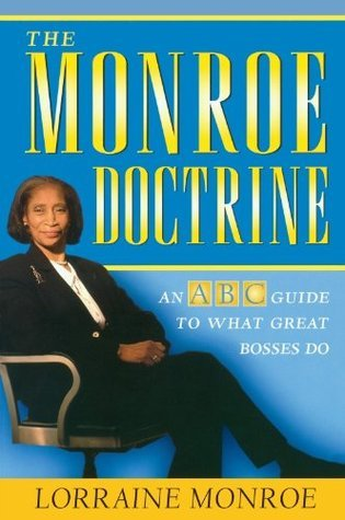 The Monroe Doctrine: An ABC Guide To What Great Bosses Do Lorraine Monroe