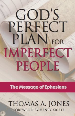 Gods Perfect Plan for Imperfect People: The Message of Ephesians  by  Thomas A. Jones