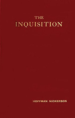 The Inquisition (Illustrated): A Political and Military Study of its Establishment Hoffman Nickerson
