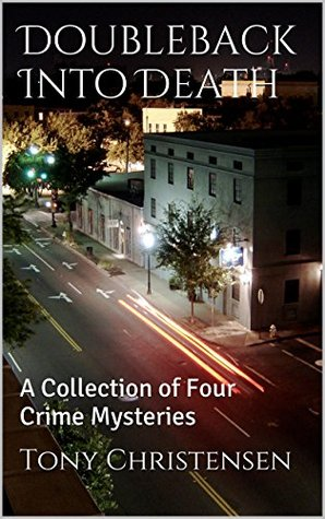 Doubleback Into Death: A Collection of Four Crime Mysteries Tony Christensen