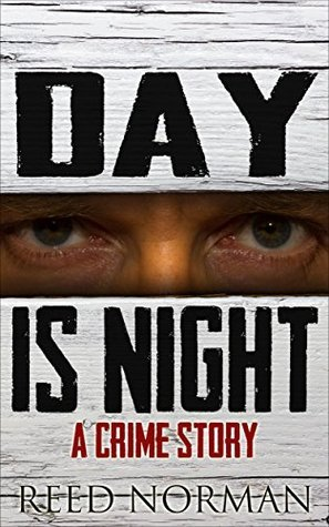 Day Is Night: a crime story Reed Norman