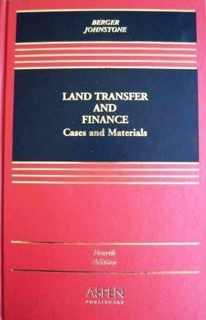 Land Transfer and Finance: Cases and Materials, Fourth Edition Curtis Berger