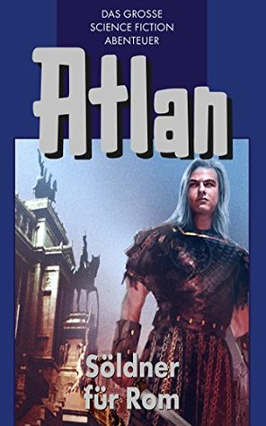 Atlan 7: Söldner für Rom (Blauband): Die Zeitabenteuer  by  Hans Kneifel