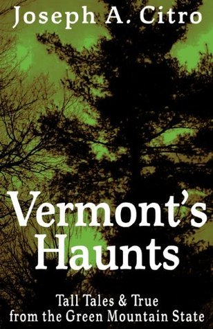 Vermonts Haunts: Tall Tales and True from the Green Mountain State Joseph A. Citro