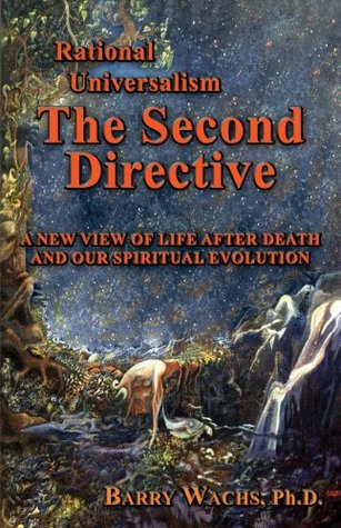 Rational Universalism, The Second Directive: A New View of Life After Death and Our Spiritual Evolution  by  Barry Wachs