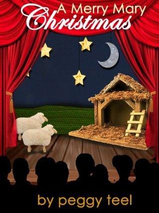 A Merry Mary Christmas (Peggy Teels Christmas Book 2) Peggy Teel