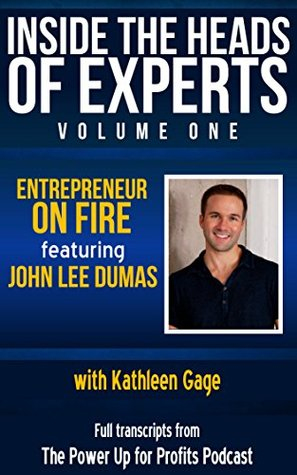 Entrepreneur On Fire: featuring John Lee Dumas (Inside the Heads of Experts Book 1) Kathleen Gage