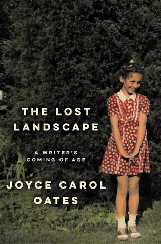 The Lost Landscape: A Writers Coming of Age Joyce Carol Oates