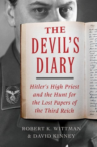 The Devils Diary: Hitlers High Priest and the Hunt for the Lost Papers of the Third Reich  by  Robert K. Wittman