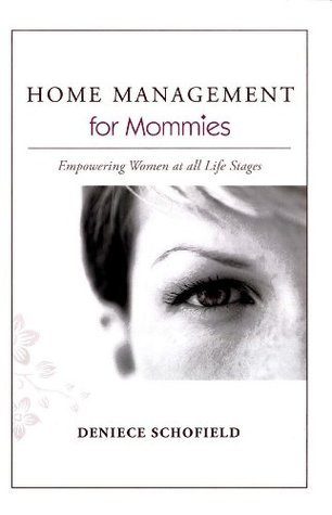 Home Management for Mommies: Empowering Women at all Life Stages  by  Deniece Schofield