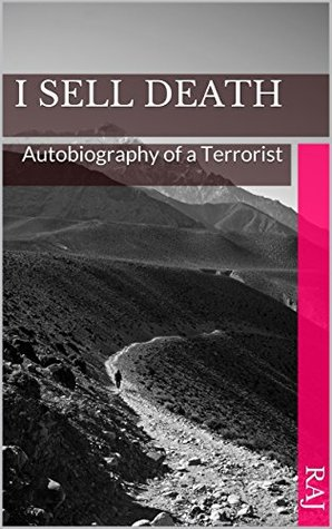 I Sell Death: Autobiography of a Terrorist  by  Raj