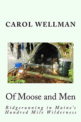 Of Moose and Men: Ridgerunning in Maines Hundred Mile Wilderness Carol Wellman