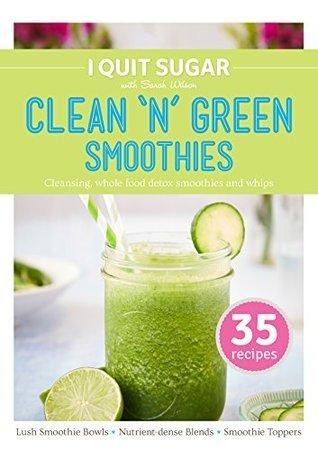 I Quit Sugar Clean n Green Smoothies  by  Sarah Wilson