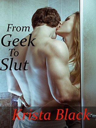 From geek to slut  by  Krista Black