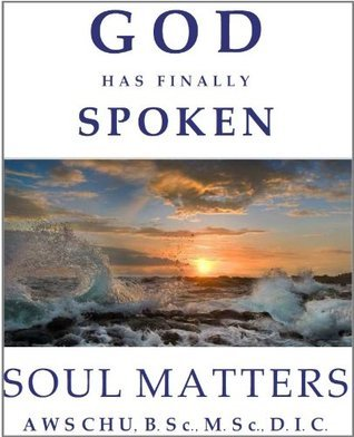 GOD Has Finally Spoken - Soul Matters  by  AWS CHU