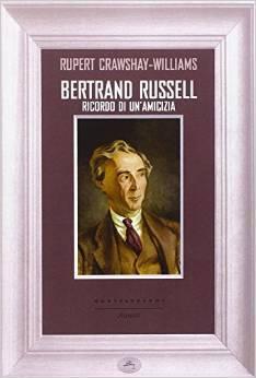 Bertrand Russell. Ricordo di unamicizia Rupert Crawshay-Williams