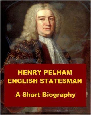 Henry Pelham, English Statesman - A Short Biography George Fisher Russell Barker