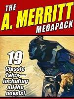 The A. Merritt Megapack: 19 Classic Novels and Stories  by  Abraham Merritt