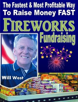 Fireworks Fundraising - I Made Over $40,000 in 16 Days. YOU CAN TOO !  by  Will West
