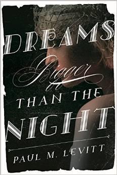 Dreams Bigger Than the Night  by  Paul M. Levitt