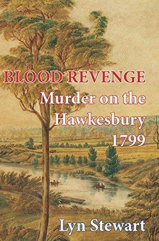Blood Revenge: Murder on the Hawkesbury 1799 Lyn Stewart