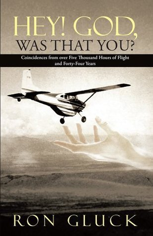 Hey! God, Was That You?: Coincidences from over Five Thousand Hours of Flight and Forty-Four Years Ron Gluck