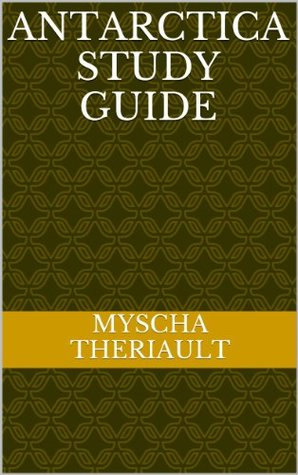 Antarctica Study Guide  by  Myscha Theriault