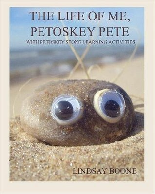 The Life Of Me, Petoskey Pete: With Petoskey Stone Learning Activities Lindsay Boone
